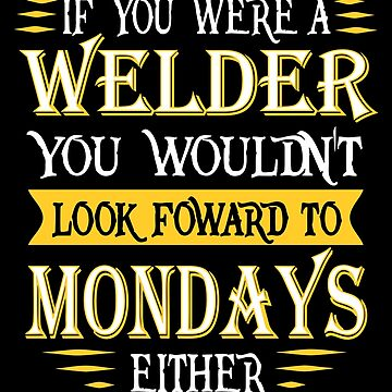 Welder Doesn't Look Foward Quote by funnyguy