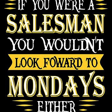 Salesman Doesn't Look Foward Quote by funnyguy