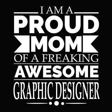 Proud mom of an awesome Graphic Designer by losttribe