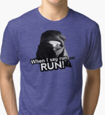 When I say run … RUN! Tri-blend T-Shirt