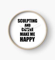 Sculpting And Coffee Make Me Happy Funny Gift Idea For Hobby Lover Clock