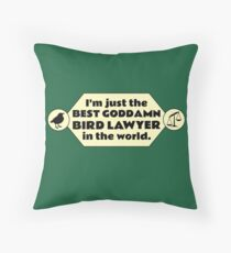 I'm just the best goddamn bird lawyer in the world. Throw Pillow