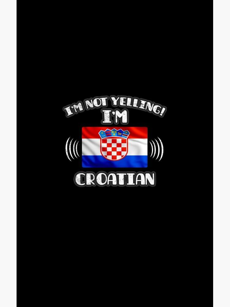 I'm Not Yelling I'm Croatian - Croatia Flag Gift For Croatian von Popini