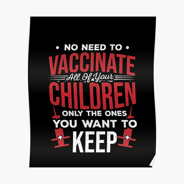 No Need To Vaccinate All of Your Children Only The Ones You Want To Keep - Vaccine Awareness - Pro Vaccine - Vaccinations Gifts - Vaccined Shirt - Pro-Science Shirt - Gifts for Nurses and Doctors Poster