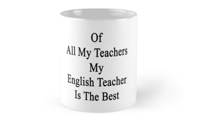 Of All My Teachers My English Teacher Is The Best  by supernova23