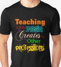 teaching is the one profession that creates all other professions T-Shirt