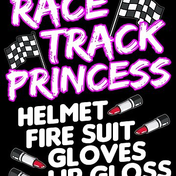 RACE TRACK PRINCESS Racing Race Car Driver Gift by Moonpie90