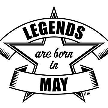 Legends are born in May (Birthday / Present / Gift / Black) by MrFaulbaum