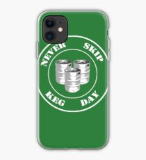 Never Skip Keg Day! iPhone Case