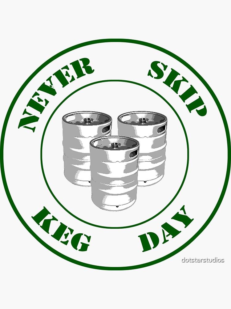 Never Skip Keg Day! by dotstarstudios