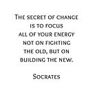 The secret of change - Socrates Greek Philosophy Quote by IdeasForArtists
