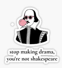 Hör auf Drama zu machen, du bist nicht Shakespeare Sticker