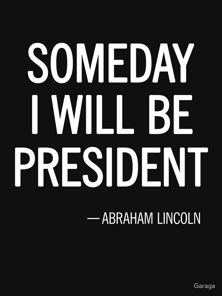 Someday I Will Be President by Garaga