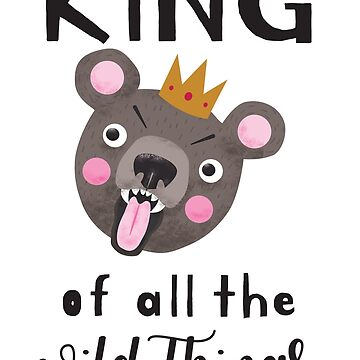 KING of all the wild things by namibear