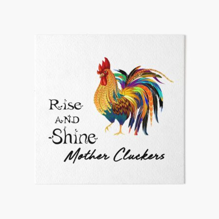 Rise and Shine Mother Cluckers Art Board Print
