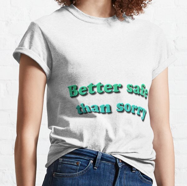 Better Safe than Sorry Classic T-Shirt