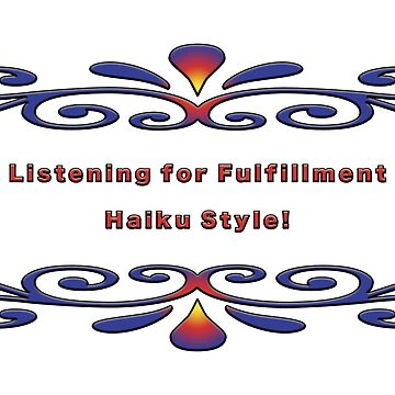 Listening For FulFillment: Haiku Style3 by Born2Glow