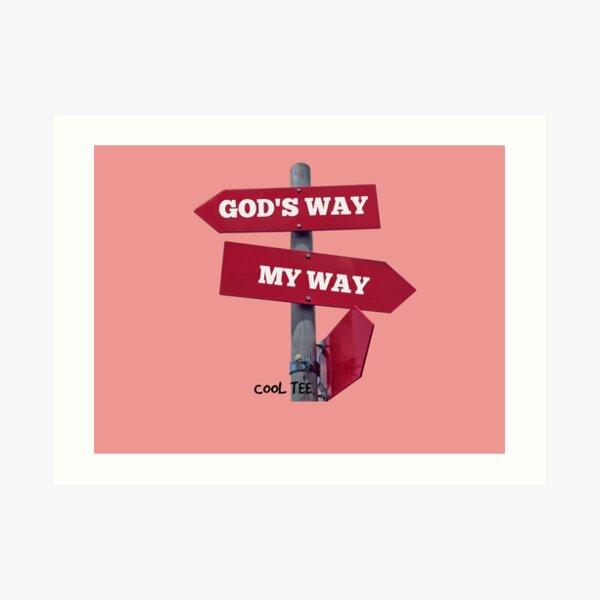 god's way or your way Art Print