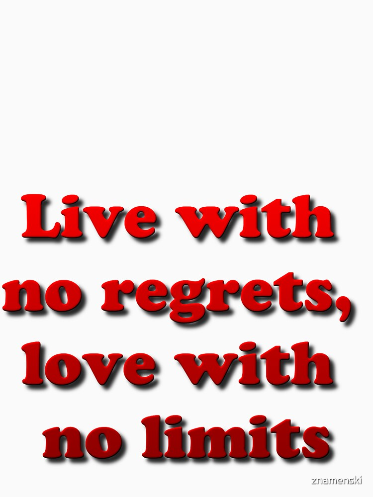 Live with no regrets, love with no limits by znamenski