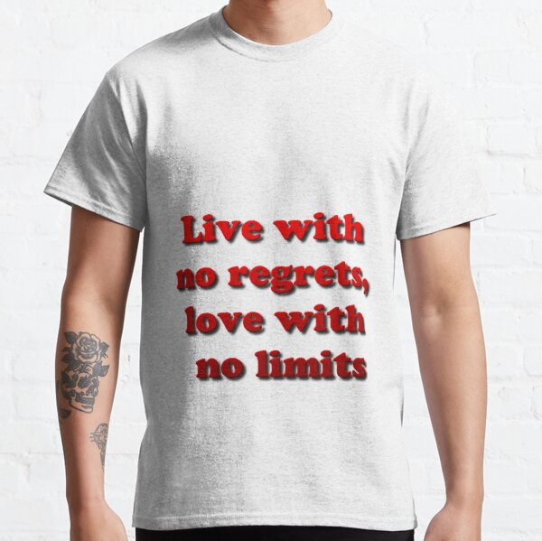 Live with no regrets, love with no limits Classic T-Shirt
