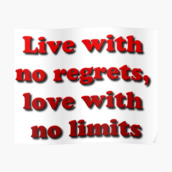 Live with no regrets, love with no limits Poster