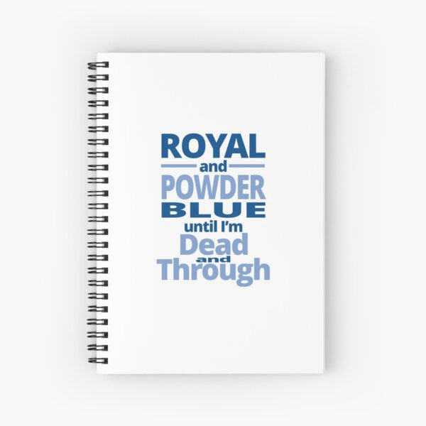 Royal and powder blue until I'm dead through and through Spiral Notebook