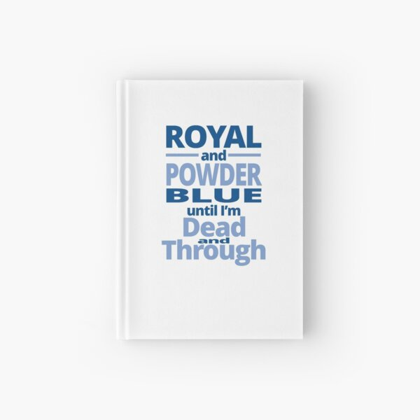 Royal and powder blue until I'm dead through and through Hardcover Journal