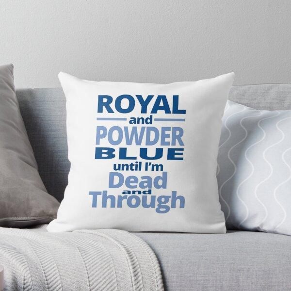 Royal and powder blue until I'm dead through and through Throw Pillow