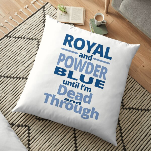 Royal and powder blue until I'm dead through and through Floor Pillow