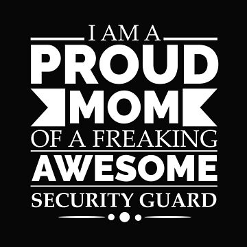 Proud mom of an awesome security guard by losttribe