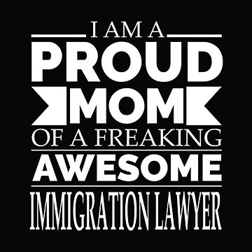 Proud Mom of an Awesome Immigration Lawyer by losttribe