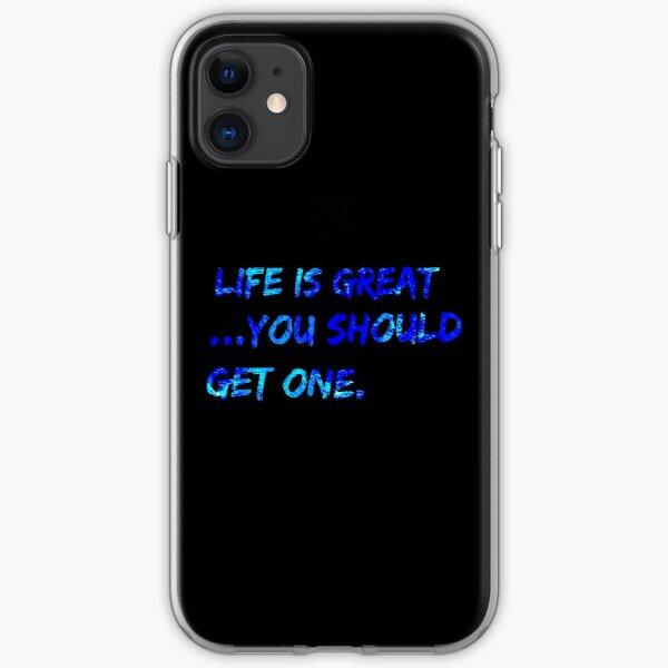 Life Is Great... You Should get on2 iPhone Soft Case