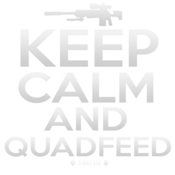 Keep Calm And Quadfeed by SinapsisYT