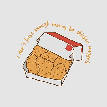 I Don't Have Enough Money For Chicken Nuggets by WordvineMedia