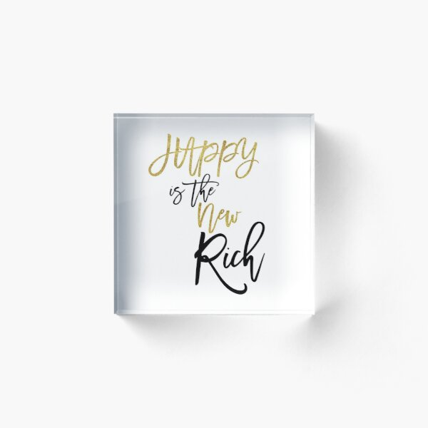 Happy is the New Rich Motivational Quote Typography Acrylic Block