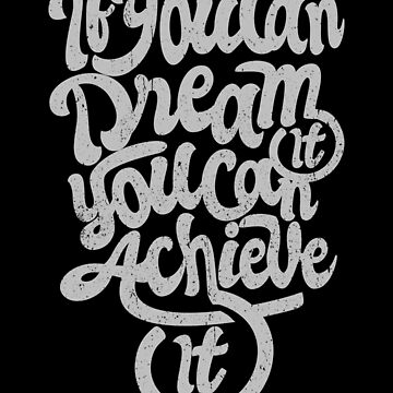 If you can dream it you can achieve it T-Shirt by LuckyU-Design