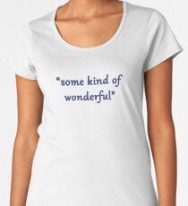 """Some Kind of Wonderful"" Premium Scoop T-Shirt"