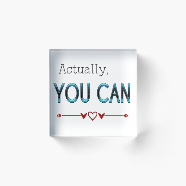 Actually You Can Encouragement Quote Typography Acrylic Block