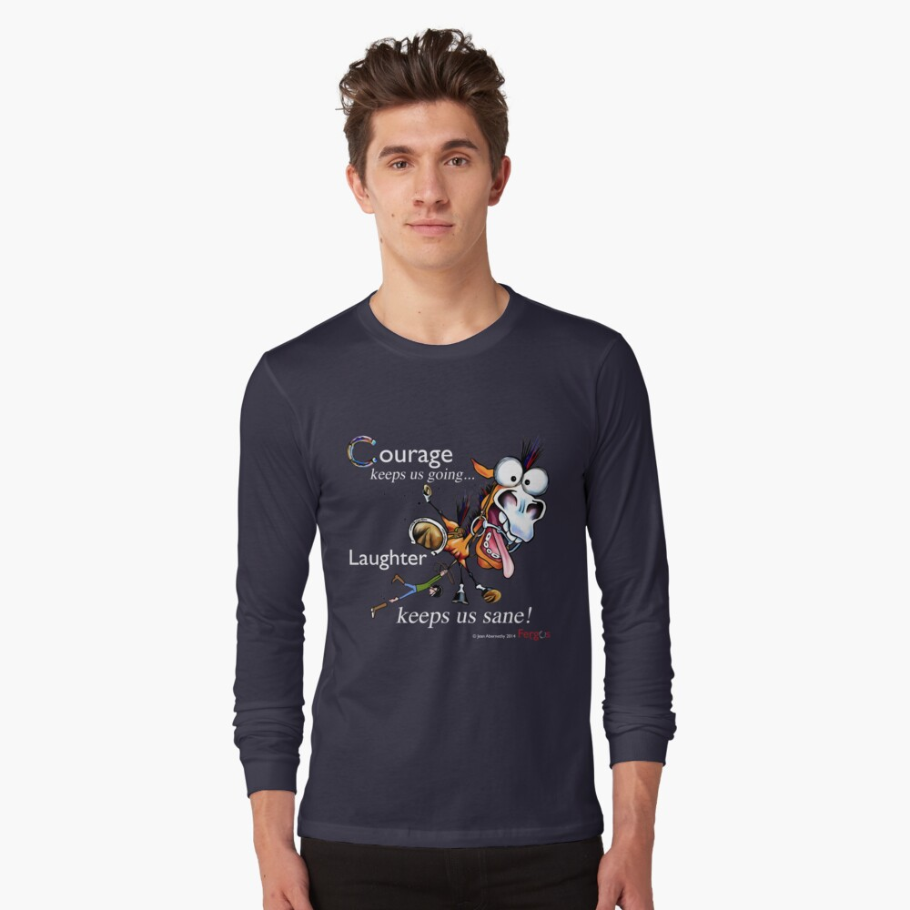 Fergus the Horse: Courage/Laughter Long Sleeve T-Shirt