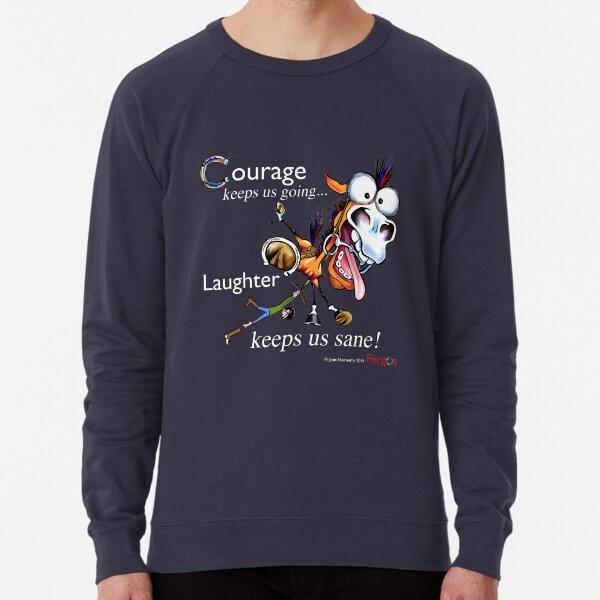 Fergus the Horse: Courage/Laughter Lightweight Sweatshirt