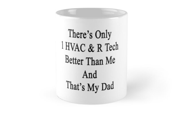 There's Only 1 HVAC & R Tech Better Than Me And That's My Dad  by supernova23