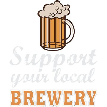 Drink Local Beer: Support Your Local Brewery by Bukowsky