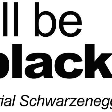 I'll be black - Arial Schwarzenegger funny quote by LaundryFactory