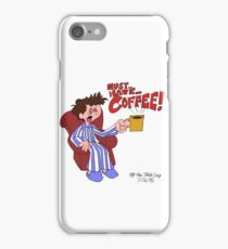 Must... Have... COFFEE!!!! iPhone Case/Skin