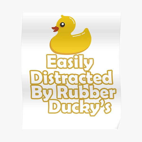 Easily Distracted By Rubber Ducky's Poster