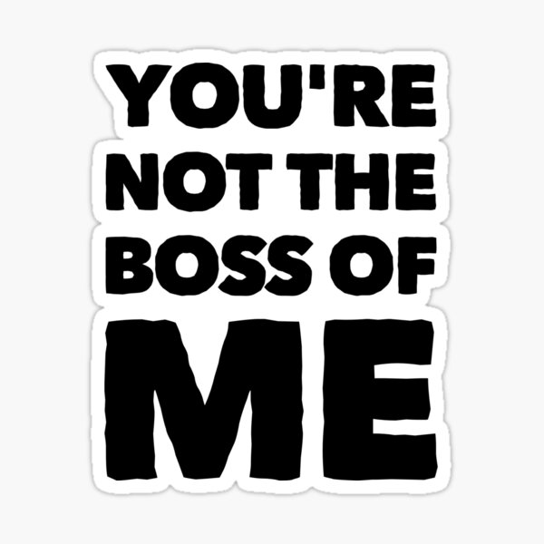 You;re Not The Boss of Me Sticker Sticker