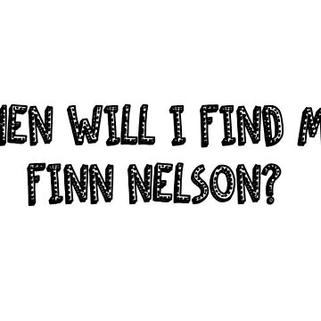When Will I Find My Finn Nelson? by glitteredgold