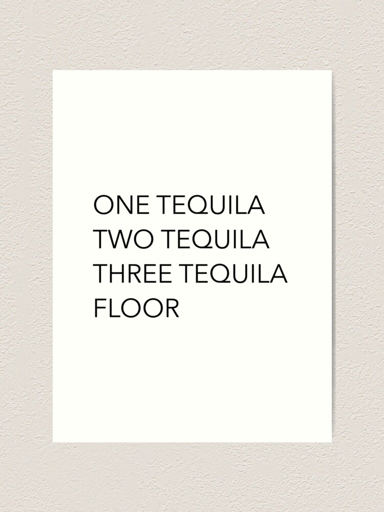 Alternate view of Tequila quotes - One Tequila, Two Tequila, Three Tequila, Floor Art Print