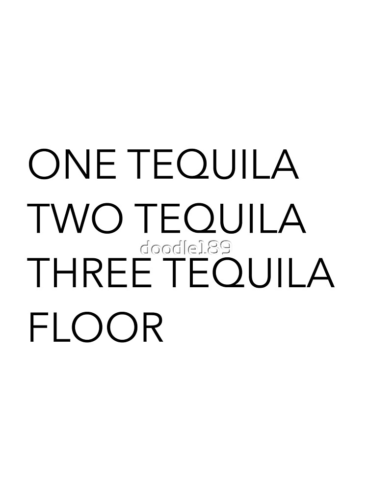 Tequila quotes - One Tequila, Two Tequila, Three Tequila, Floor by doodle189