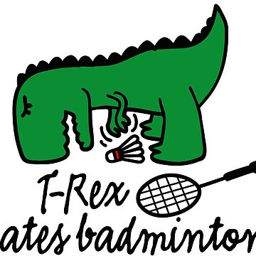 T-Rex hates badminton dinosaur badminton player by LaundryFactory
